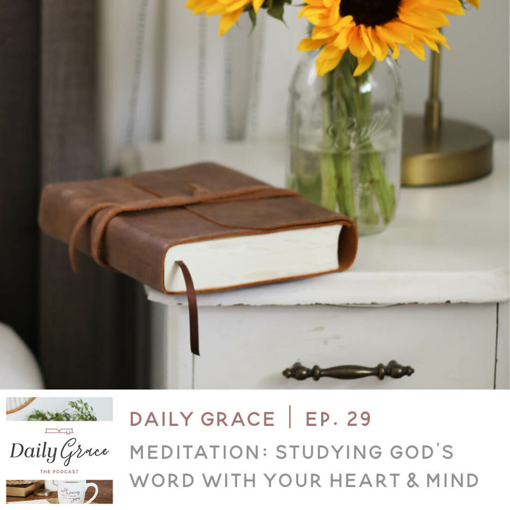 Meditation: Studying God's Word with Your Heart & Mind | Ep